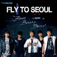 Fly To Seoul `Boom Boom Boom`
