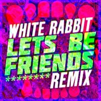 White Rabbit (Lets Be Friends Remix)