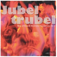 Jubeltrubel, Vol. 2Best of Deep & Electronic Housemusic