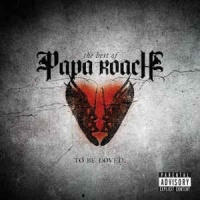 The Best Of Papa Roach: To Be Loved.