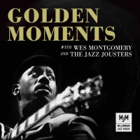 Golden Moments With Wes Montgomery And The Jazz Jousters