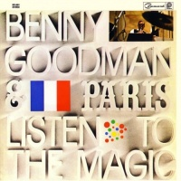 Benny Goodman & Paris ... Listen To The Magic