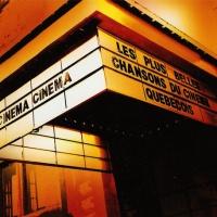 Cinéma Cinéma: Les Plus Belles Chansons Du Cinéma Québécois