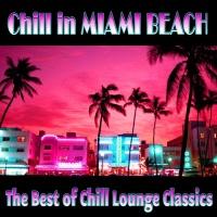 Chill In Miami Beach (The Best Of Chill Lounge Classics)